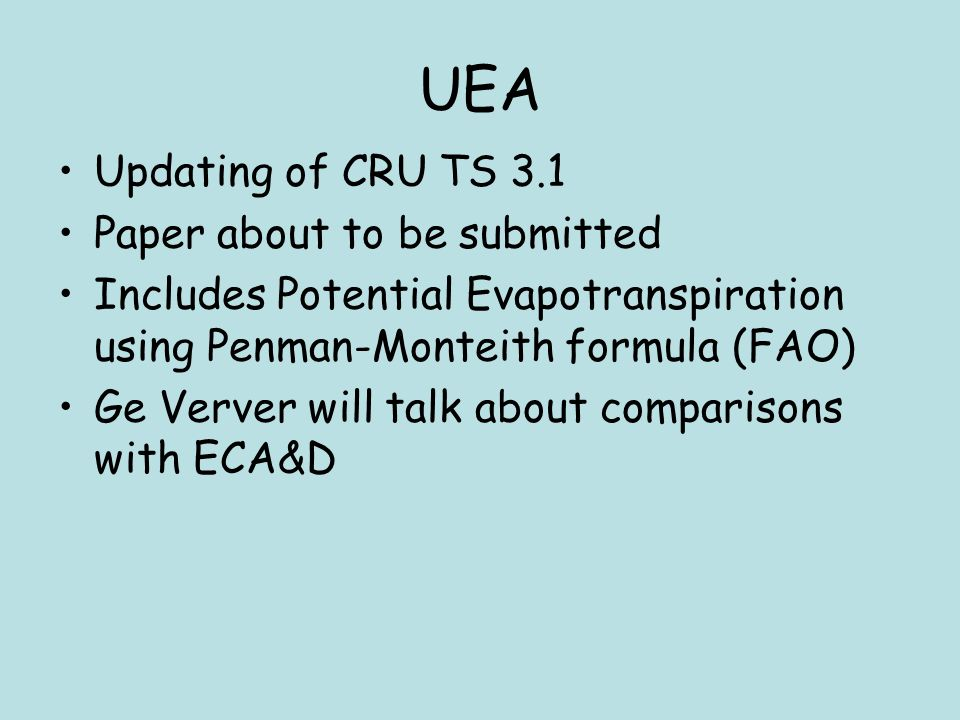 UEA Updating of CRU TS 3.1 Paper about to be submitted Includes Potential Evapotranspiration using Penman-Monteith formula (FAO) Ge Verver will talk a