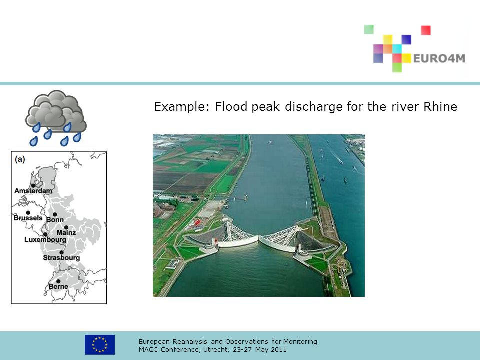 European Reanalysis and Observations for Monitoring MACC Conference, Utrecht, 23-27 May 2011 Example: Flood peak discharge for the river Rhine
