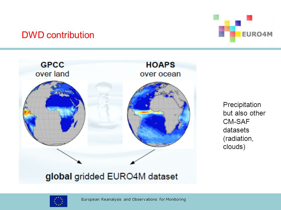 European Reanalysis and Observations for Monitoring Precipitation but also other CM-SAF datasets (radiation, clouds) DWD contribution