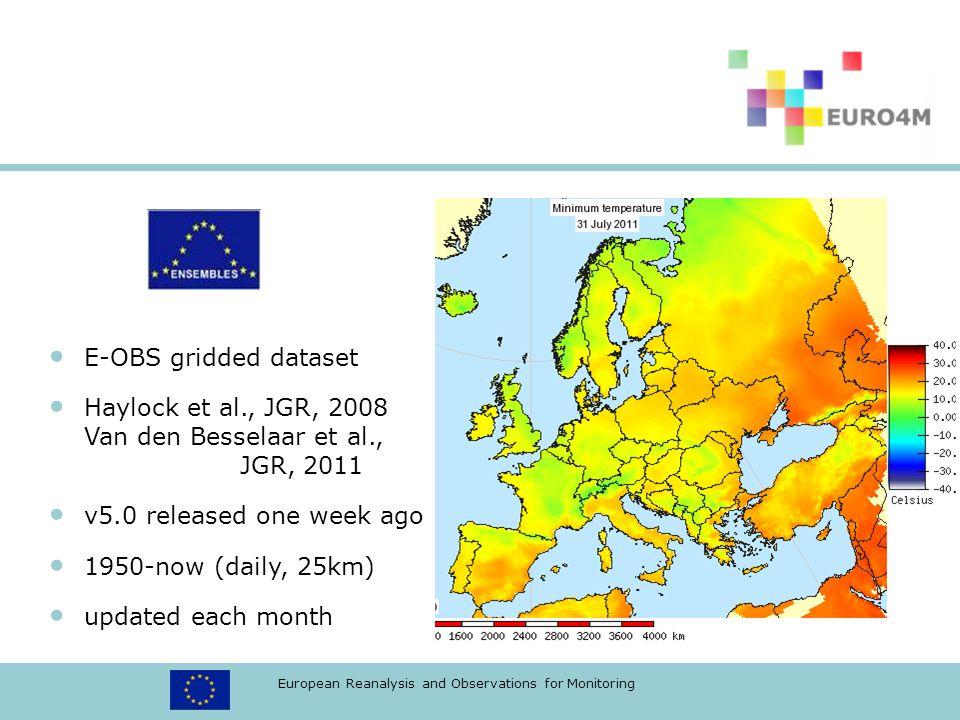 European Reanalysis and Observations for Monitoring E-OBS gridded dataset Haylock et al., JGR, 2008 Van den Besselaar et al., JGR, 2011 v5.0 released one week ago 1950-now (daily, 25km) updated each month