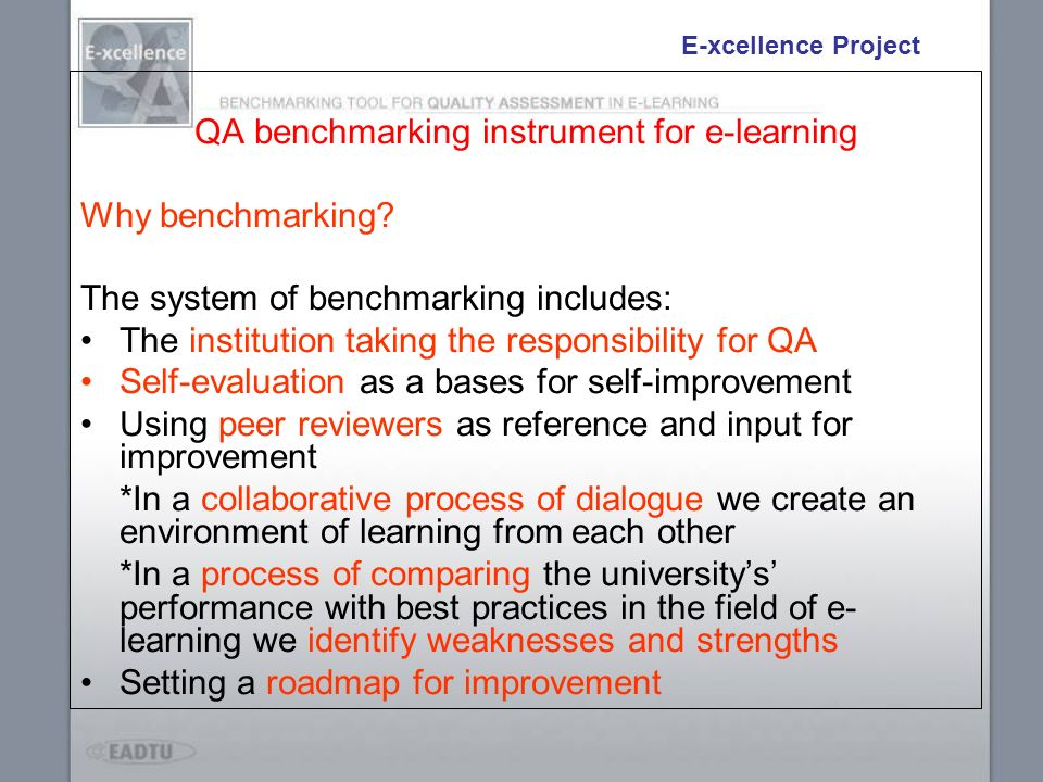 QA benchmarking instrument for e-learning Why benchmarking? The system of benchmarking includes: The institution taking the responsibility for QA Self