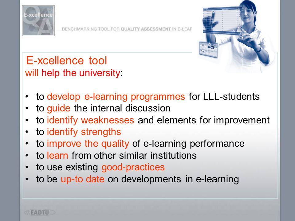 will help the university: to develop e-learning programmes for LLL-students to guide the internal discussion to identify weaknesses and elements for i
