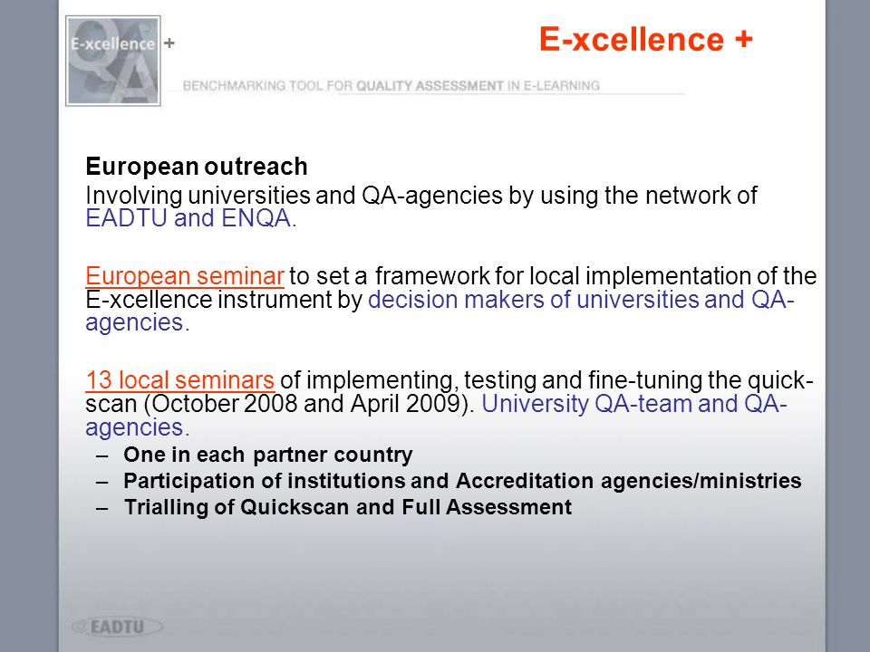 E-xcellence + European outreach Involving universities and QA-agencies by using the network of EADTU and ENQA. European seminar to set a framework for
