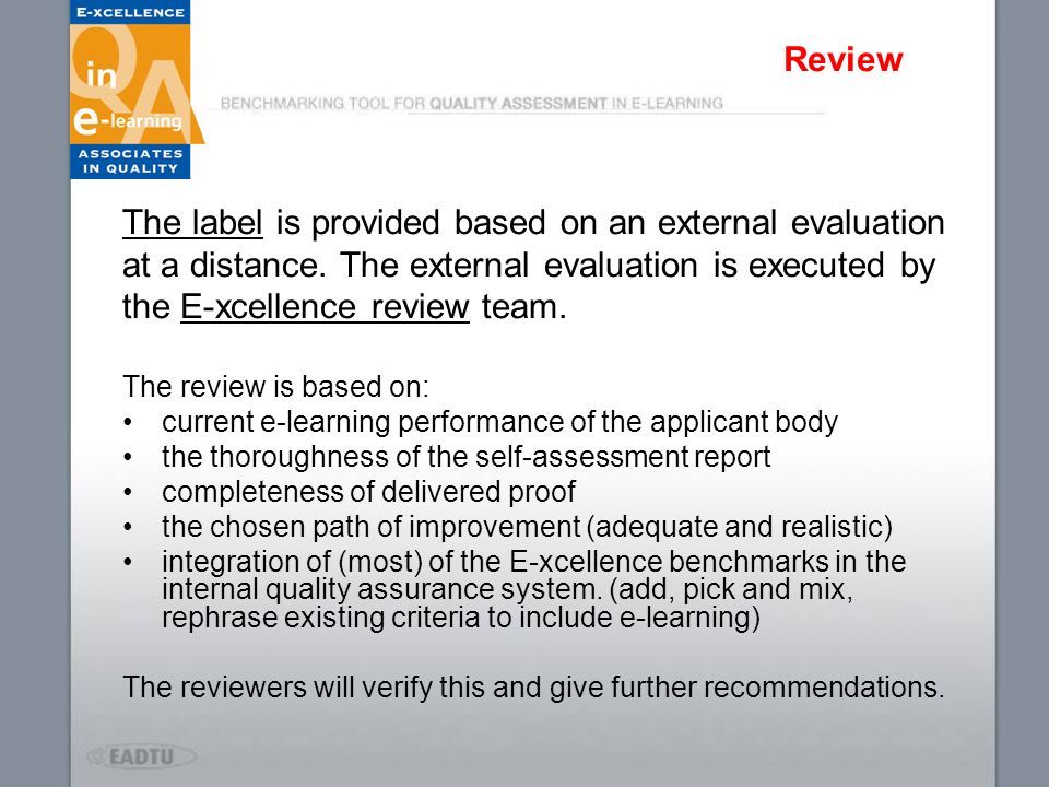 Review The label is provided based on an external evaluation at a distance. The external evaluation is executed by the E-xcellence review team. The re