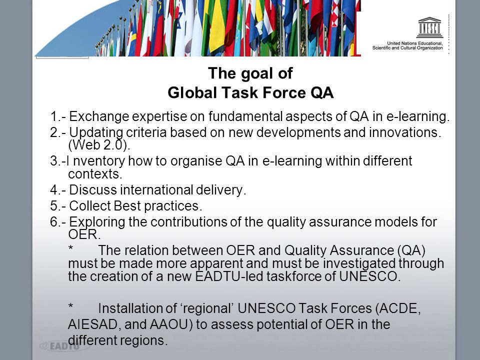 The goal of Global Task Force QA 1.- Exchange expertise on fundamental aspects of QA in e-learning. 2.- Updating criteria based on new developments an