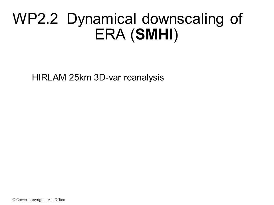 © Crown copyright Met Office HIRLAM 25km 3D-var reanalysis WP2.2 Dynamical downscaling of ERA (SMHI)