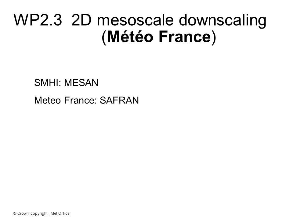 © Crown copyright Met Office SMHI: MESAN Meteo France: SAFRAN WP2.3 2D mesoscale downscaling (Météo France)