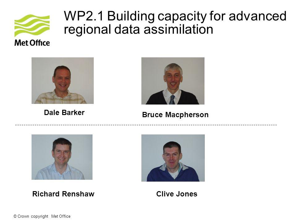 © Crown copyright Met Office WP2.1 Building capacity for advanced regional data assimilation Dale Barker Bruce Macpherson Richard RenshawClive Jones