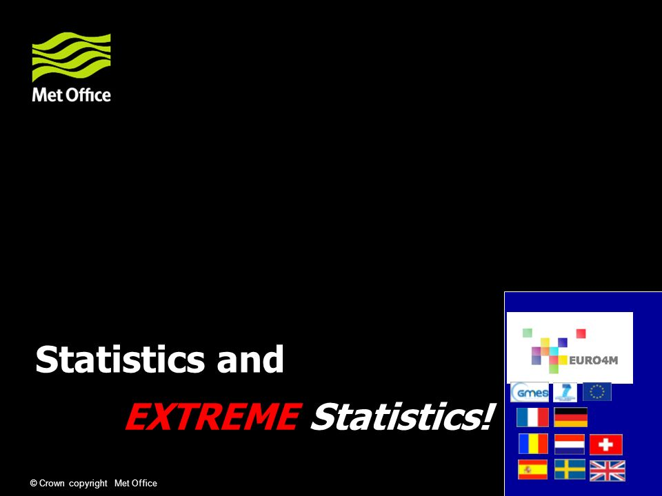 © Crown copyright Met Office Statistics and EXTREME Statistics!