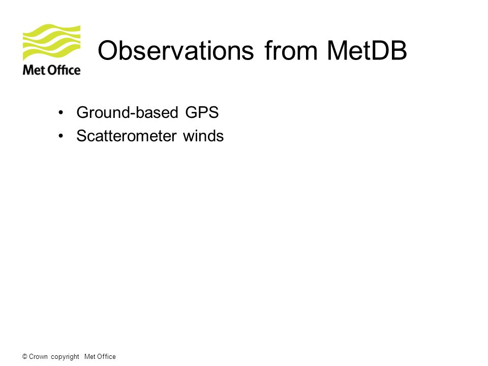 © Crown copyright Met Office Observations from MetDB Ground-based GPS Scatterometer winds