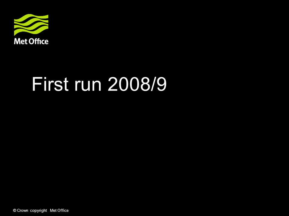 © Crown copyright Met Office First run 2008/9