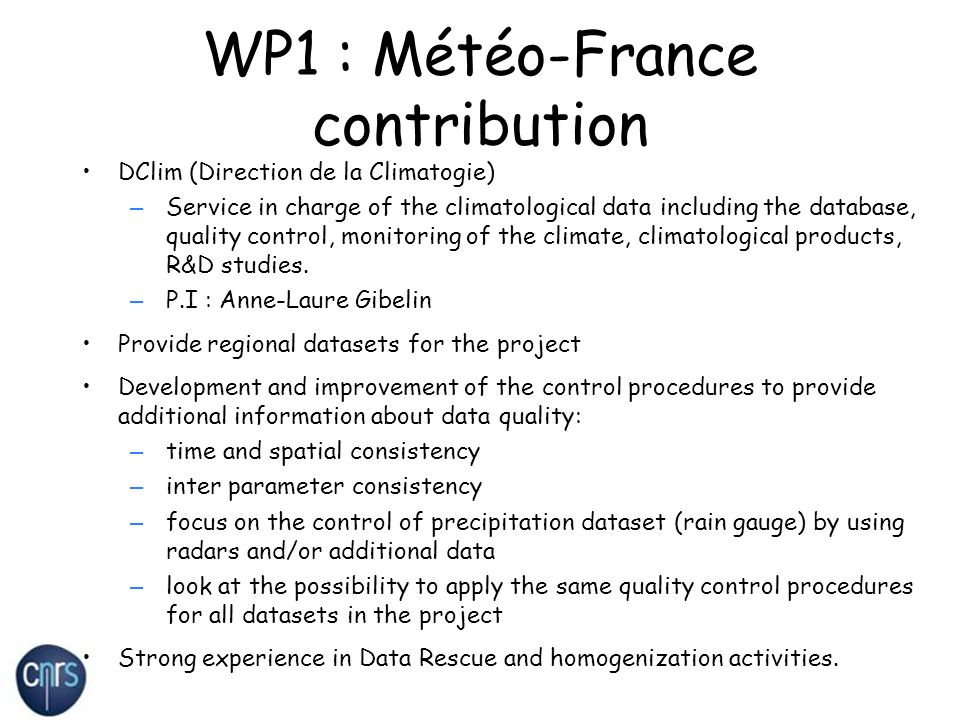 WP1 : Météo-France contribution DClim (Direction de la Climatogie) – Service in charge of the climatological data including the database, quality control, monitoring of the climate, climatological products, R&D studies.