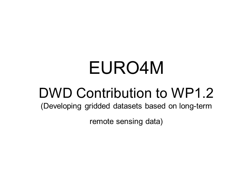 EURO4M DWD Contribution to WP1.2 (Developing gridded datasets based on long-term remote sensing data)