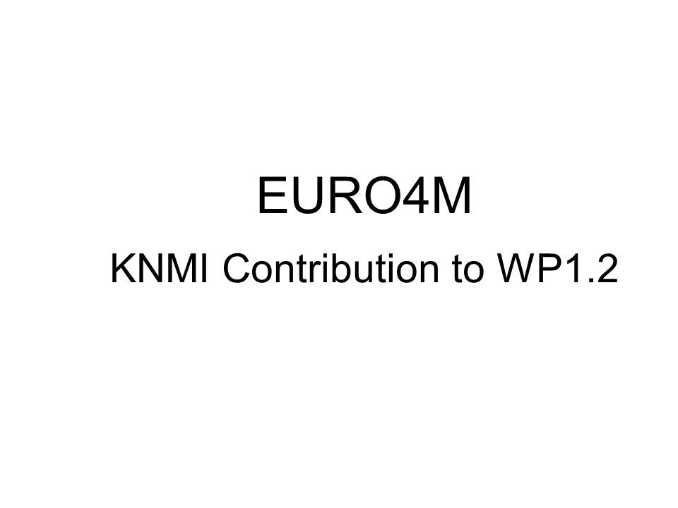 EURO4M KNMI Contribution to WP1.2