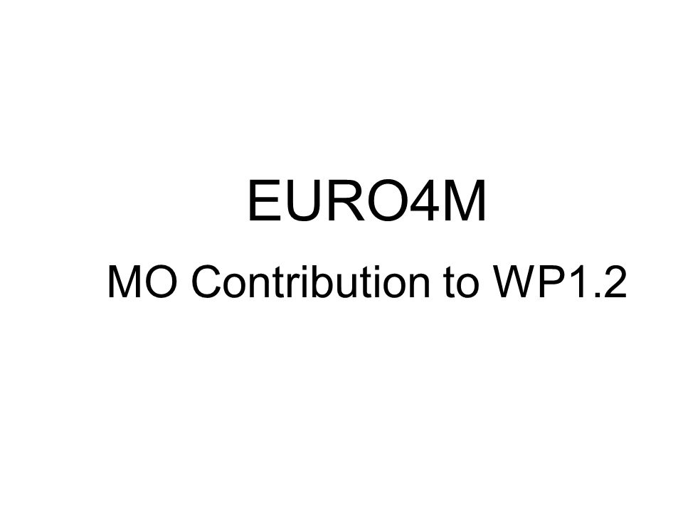 EURO4M MO Contribution to WP1.2