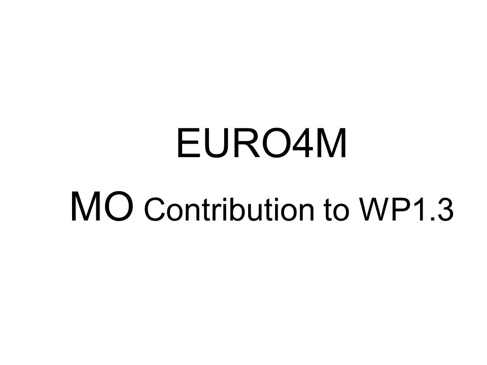 EURO4M MO Contribution to WP1.3