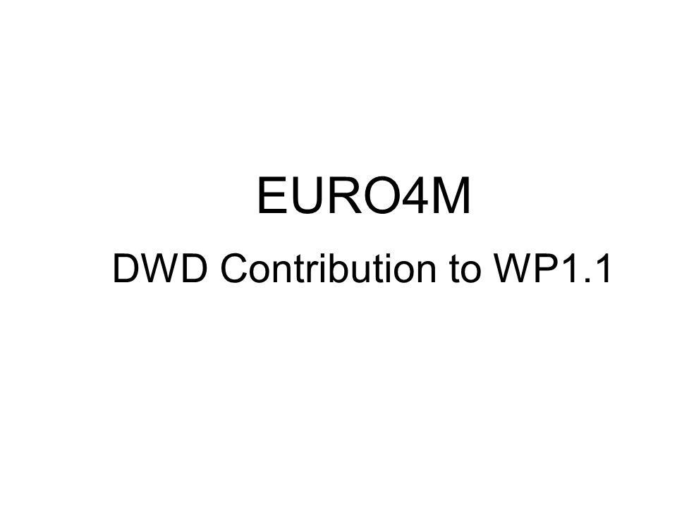 EURO4M DWD Contribution to WP1.1