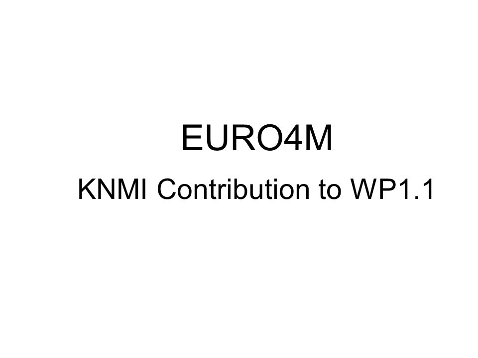 EURO4M KNMI Contribution to WP1.1