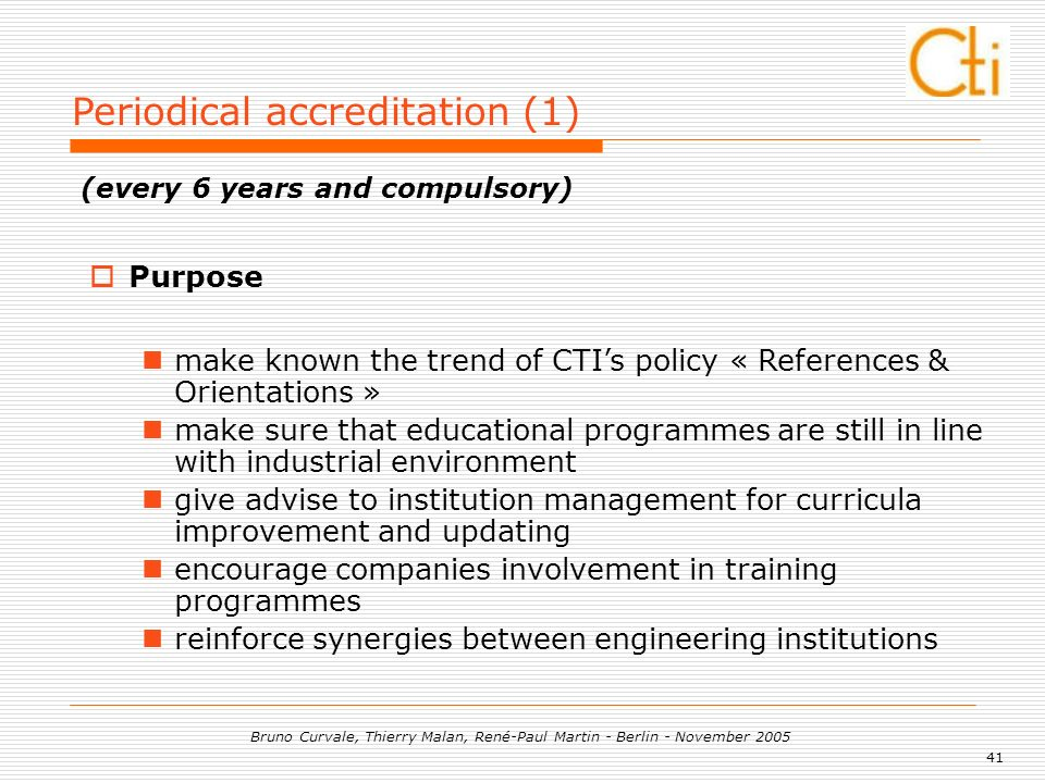 41 Bruno Curvale, Thierry Malan, René-Paul Martin - Berlin - November 2005 Periodical accreditation (1) (every 6 years and compulsory) Purpose make kn