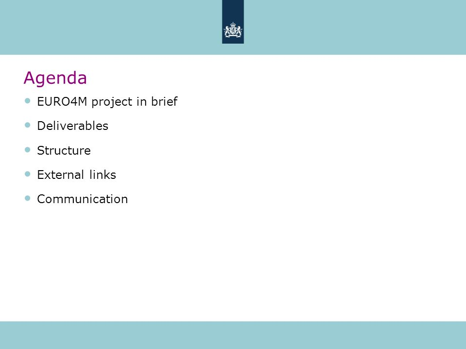 Agenda EURO4M project in brief Deliverables Structure External links Communication