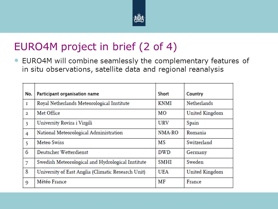 EURO4M project in brief (2 of 4) EURO4M will combine seamlessly the complementary features of in situ observations, satellite data and regional reanalysis
