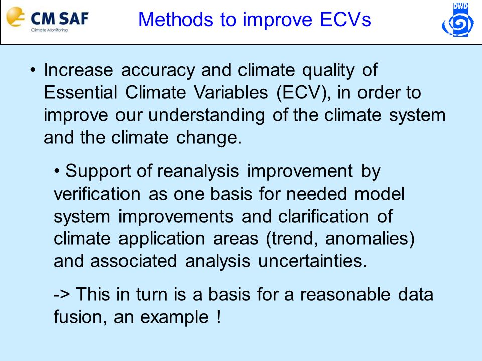 Increase accuracy and climate quality of Essential Climate Variables (ECV), in order to improve our understanding of the climate system and the climat