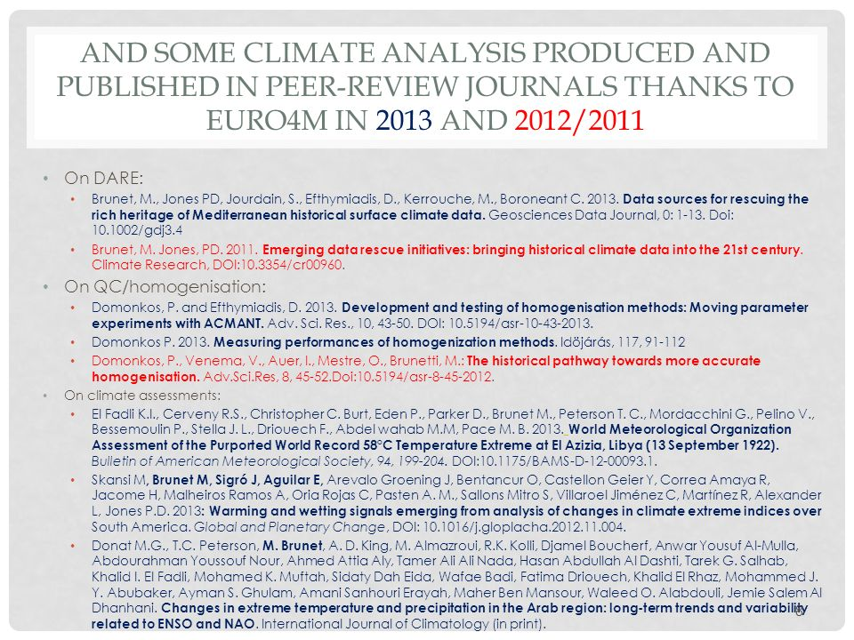 AND SOME CLIMATE ANALYSIS PRODUCED AND PUBLISHED IN PEER-REVIEW JOURNALS THANKS TO EURO4M IN 2013 AND 2012/2011 On DARE: Brunet, M., Jones PD, Jourdain, S., Efthymiadis, D., Kerrouche, M., Boroneant C.