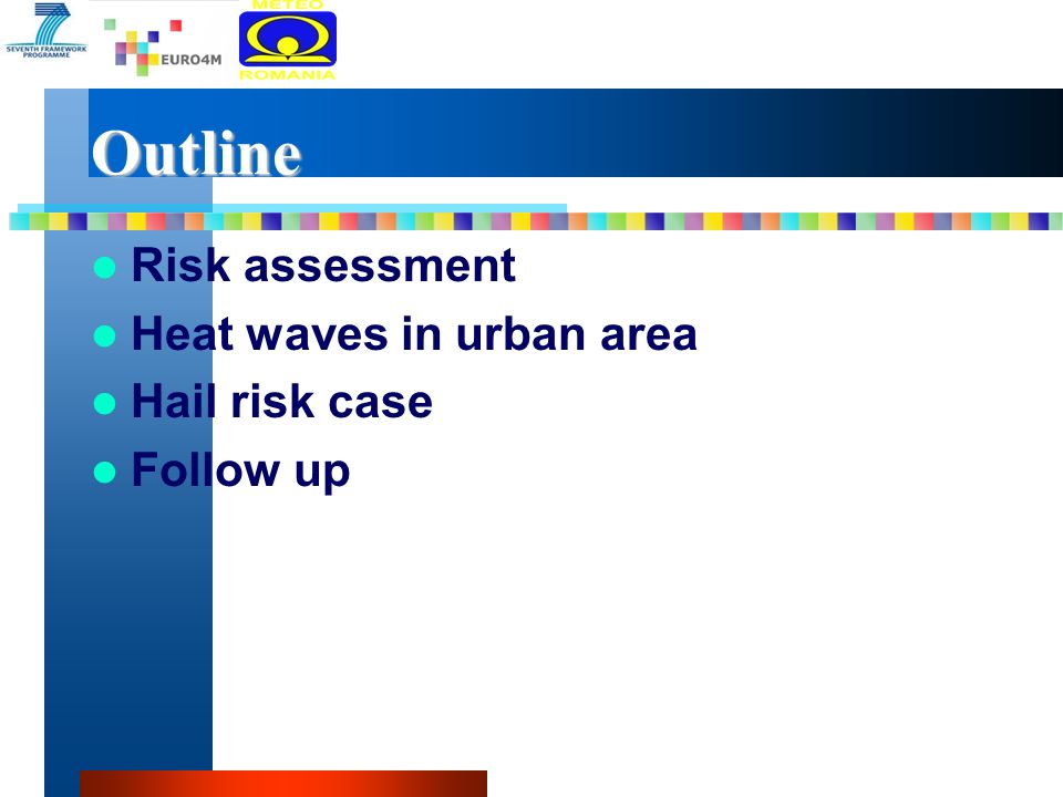 Outline Risk assessment Heat waves in urban area Hail risk case Follow up