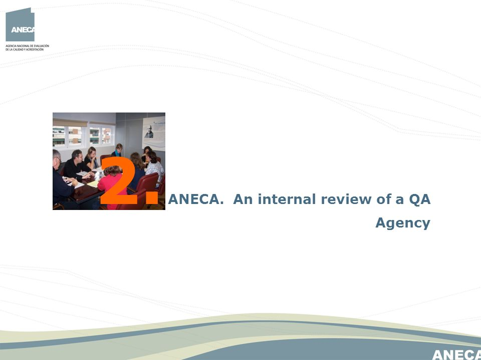 2. ANECA. An internal review of a QA Agency