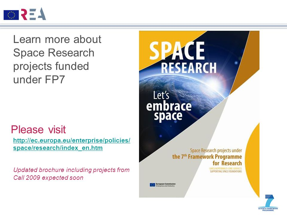 Learn more about Space Research projects funded under FP7 Please visit http://ec.europa.eu/enterprise/policies/ space/research/index_en.htm Updated br