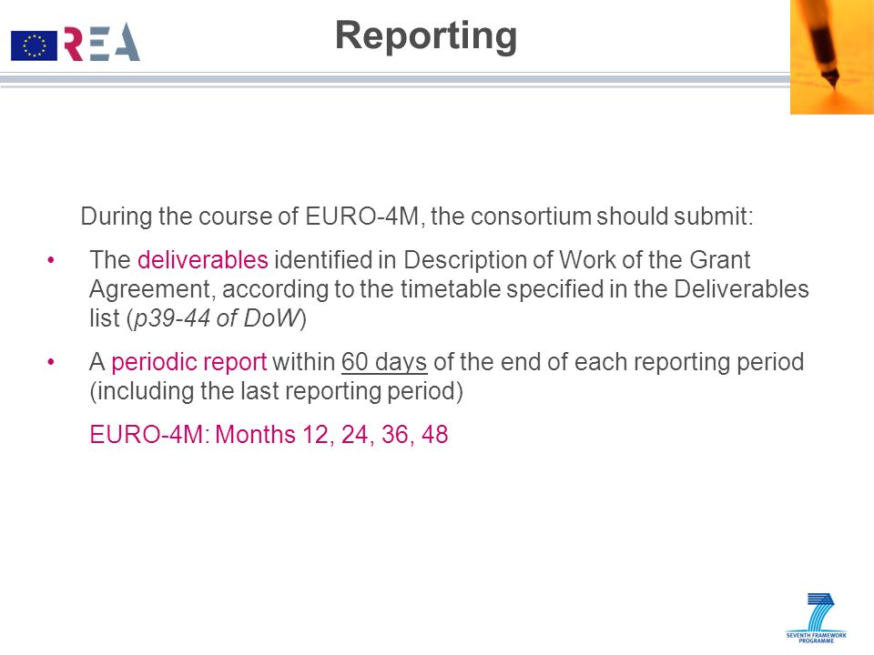 Reporting During the course of EURO-4M, the consortium should submit: The deliverables identified in Description of Work of the Grant Agreement, accor