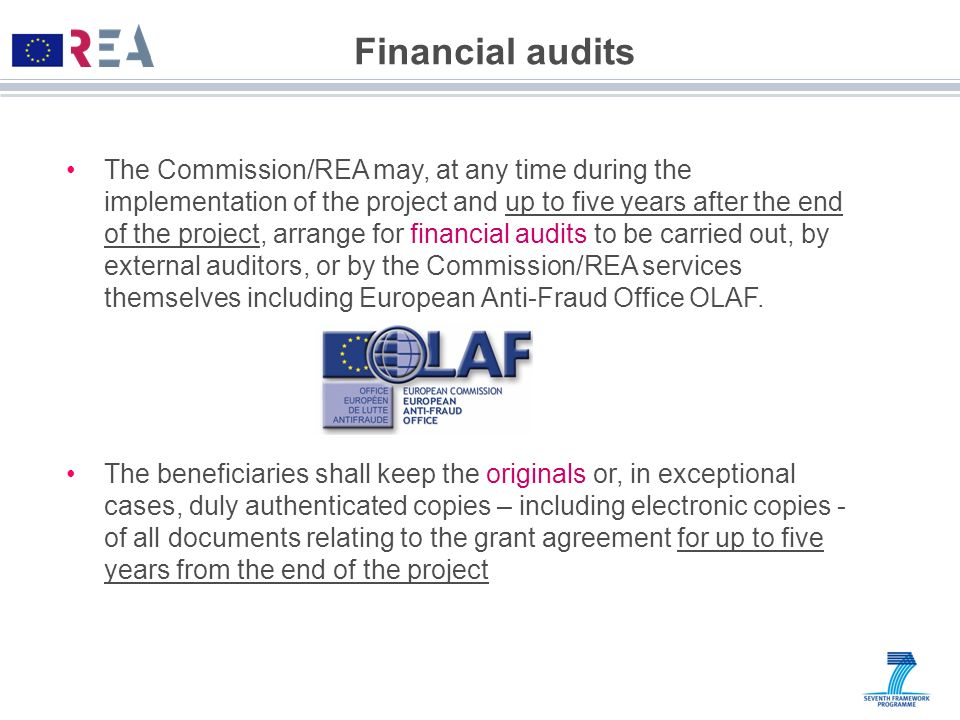Financial audits The Commission/REA may, at any time during the implementation of the project and up to five years after the end of the project, arran