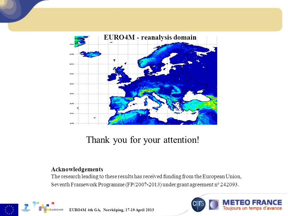 EURO4M 4th GA, Norrköping, 17-19 April 2013 Thank you for your attention.