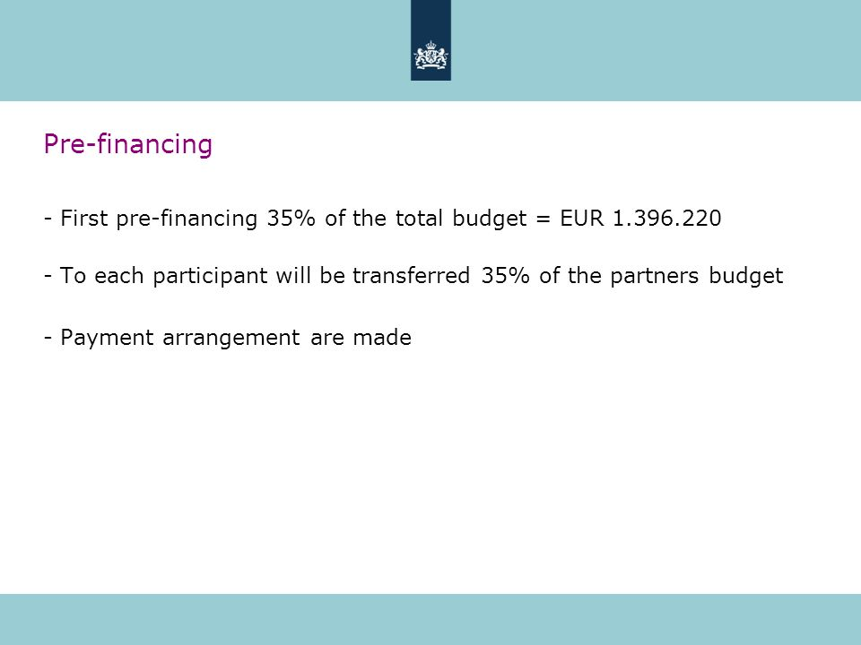 Pre-financing - First pre-financing 35% of the total budget = EUR 1.396.220 - To each participant will be transferred 35% of the partners budget - Payment arrangement are made