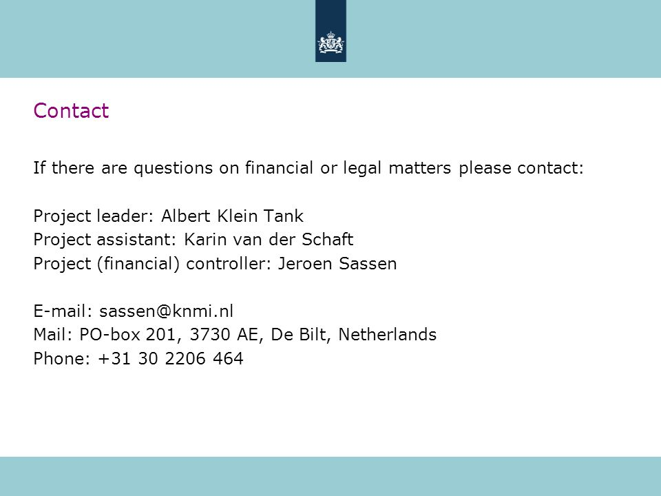 Contact If there are questions on financial or legal matters please contact: Project leader: Albert Klein Tank Project assistant: Karin van der Schaft