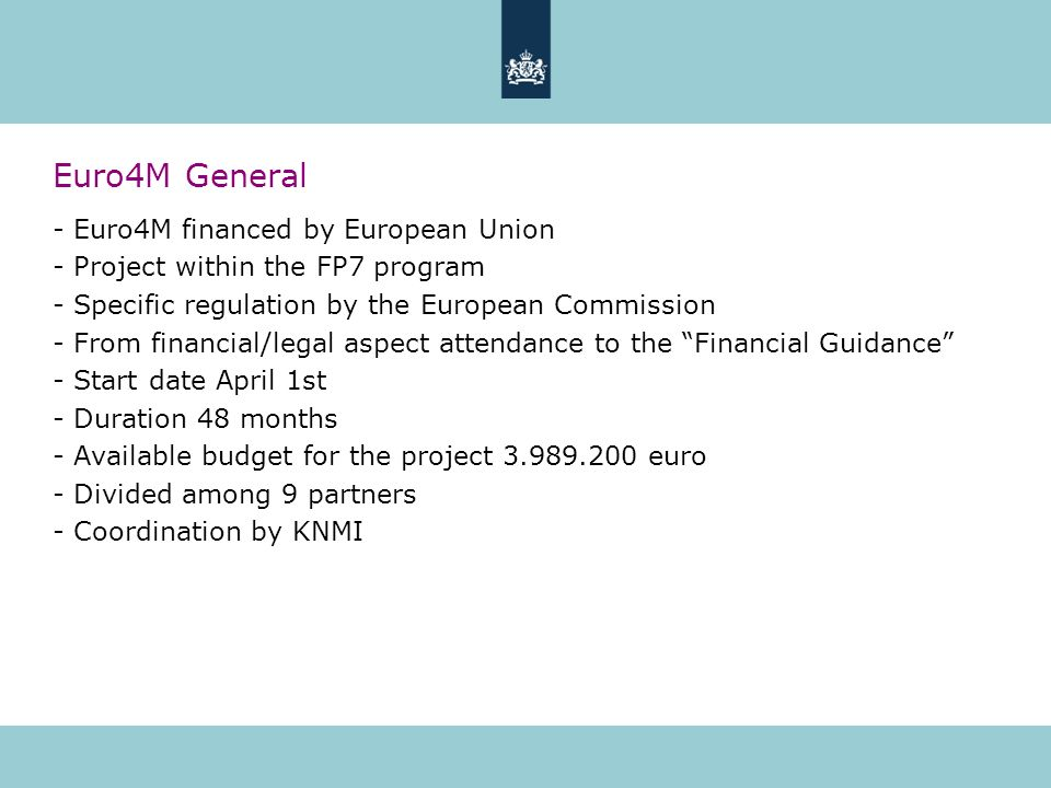 Euro4M General - Euro4M financed by European Union - Project within the FP7 program - Specific regulation by the European Commission - From financial/