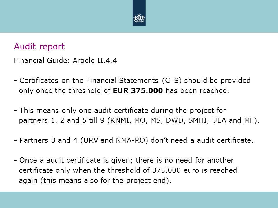 Audit report Financial Guide: Article II.4.4 - Certificates on the Financial Statements (CFS) should be provided only once the threshold of EUR 375.00