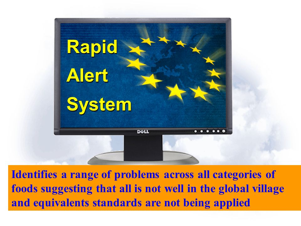Rapid Alert System Rapid Alert System Identifies a range of problems across all categories of foods suggesting that all is not well in the global vill