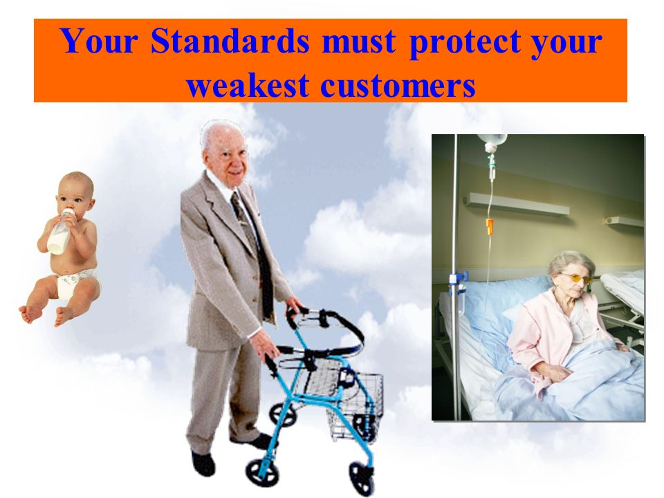 Your Standards must protect your weakest customers