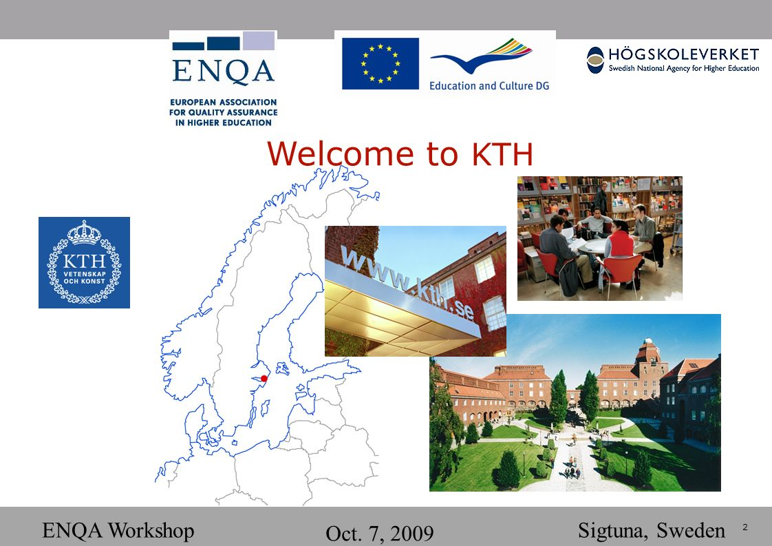 2 ENQA Workshop Oct. 7, 2009 Sigtuna, Sweden Welcome to KTH