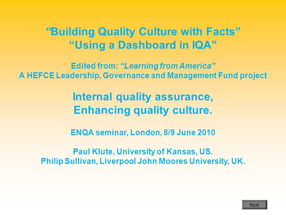 Building Quality Culture with Facts Using a Dashboard in IQA Edited from: Learning from America A HEFCE Leadership, Governance and Management Fund pro