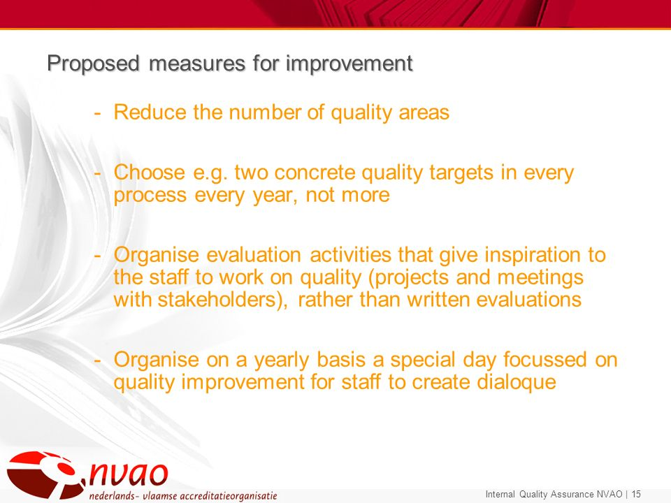 Internal Quality Assurance NVAO | 15 Proposed measures for improvement -Reduce the number of quality areas -Choose e.g. two concrete quality targets i