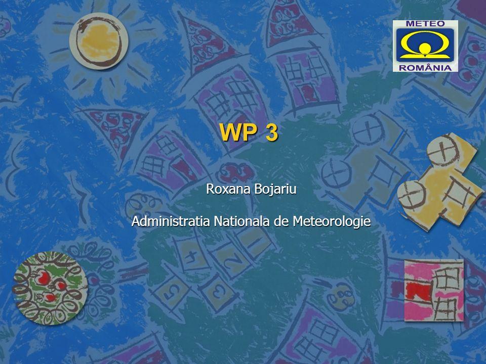 WP 3 Roxana Bojariu Administratia Nationala de Meteorologie