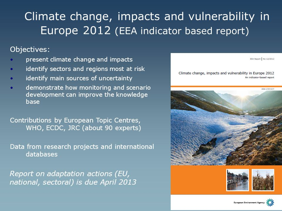 Climate change, impacts and vulnerability in Europe 2012 (EEA indicator based report) Objectives: present climate change and impacts identify sectors