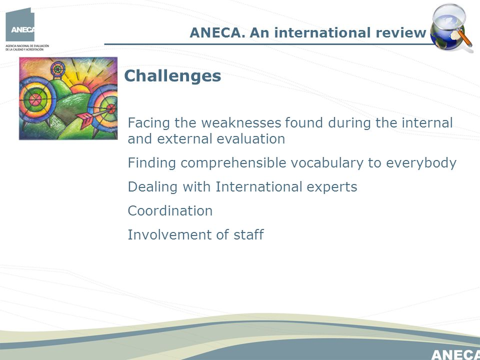 Facing the weaknesses found during the internal and external evaluation Finding comprehensible vocabulary to everybody Dealing with International experts Coordination Involvement of staff ANECA.