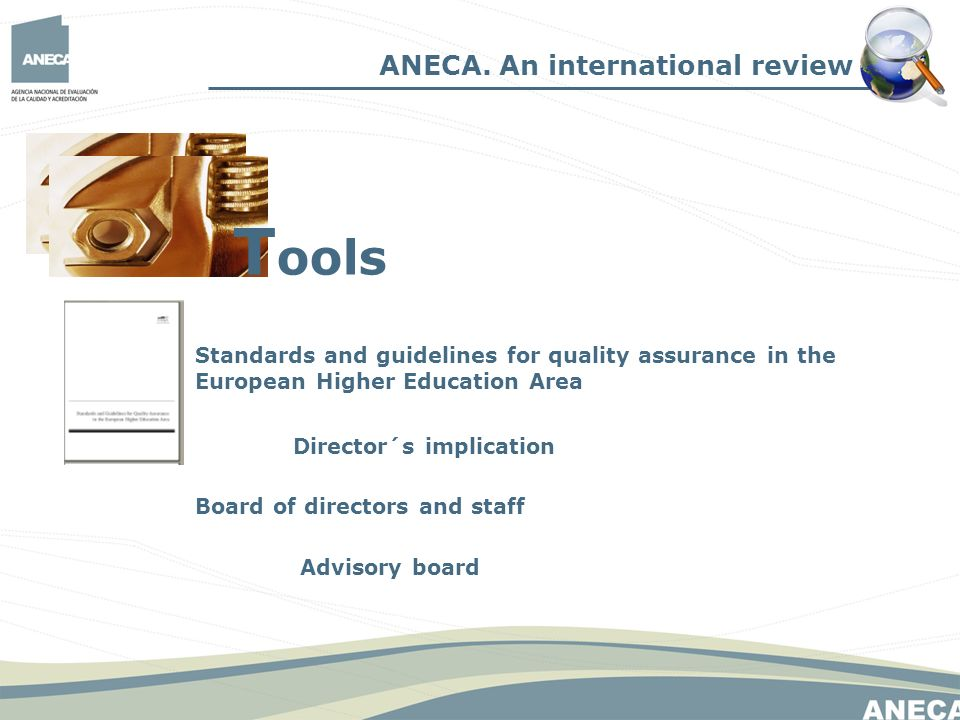 Standards and guidelines for quality assurance in the European Higher Education Area Board of directors and staff ANECA.