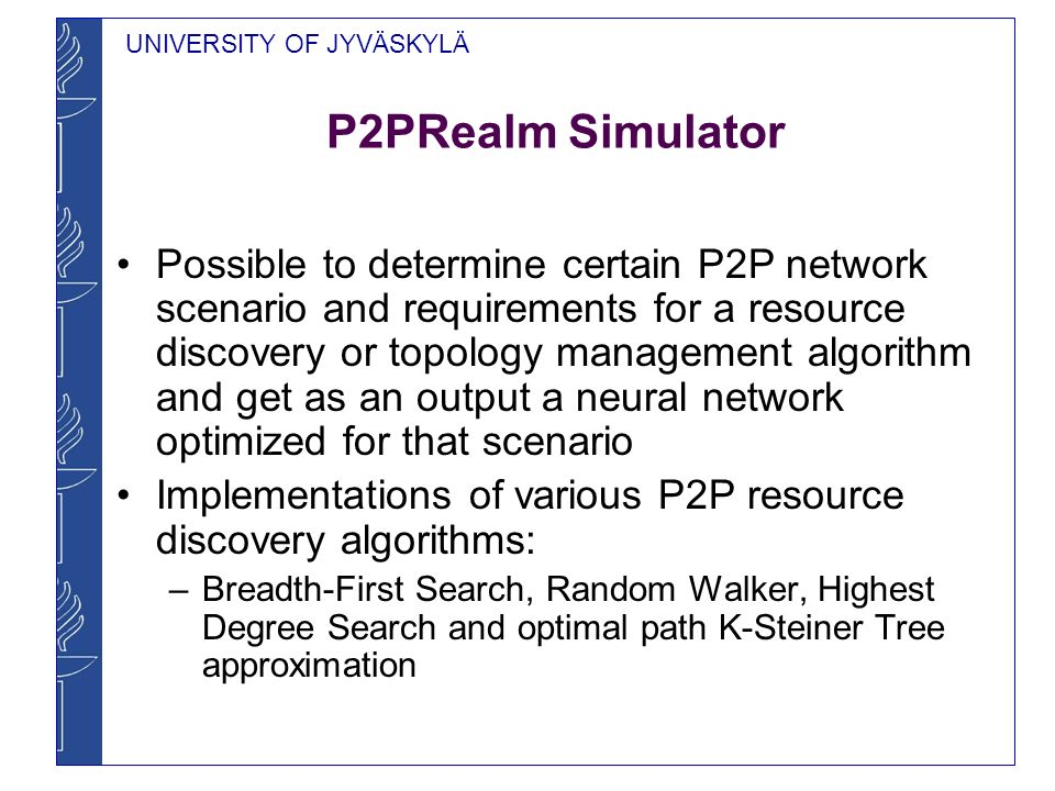UNIVERSITY OF JYVÄSKYLÄ P2PRealm Simulator Possible to determine certain P2P network scenario and requirements for a resource discovery or topology ma
