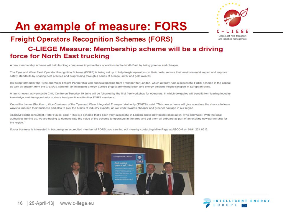 16 | 25-April-13| www.c-liege.eu An example of measure: FORS Freight Operators Recognition Schemes (FORS)