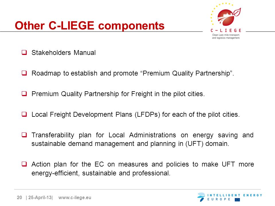 20 | 25-April-13| www.c-liege.eu Other C-LIEGE components Stakeholders Manual Roadmap to establish and promote Premium Quality Partnership.