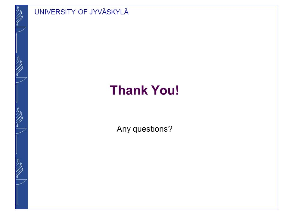 UNIVERSITY OF JYVÄSKYLÄ Thank You! Any questions